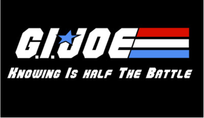 Quote pic: GI Joe – Knowing is half the Battle.